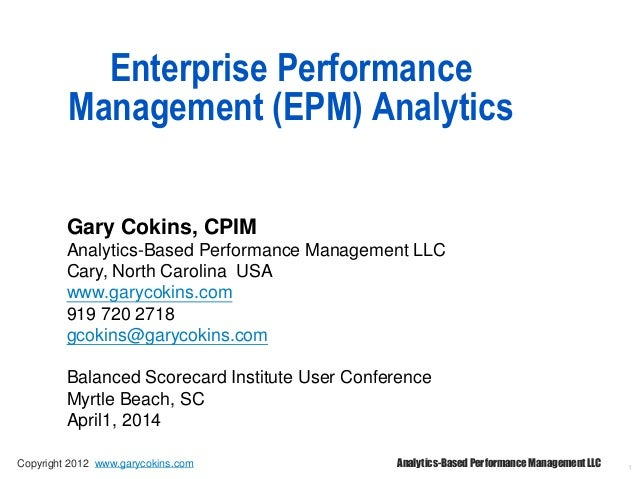 1 Enterprise Performance Management (EPM) Analytics Gary Cokins, CPIM Analytics-Based Performance Management LLC Cary, Nor...