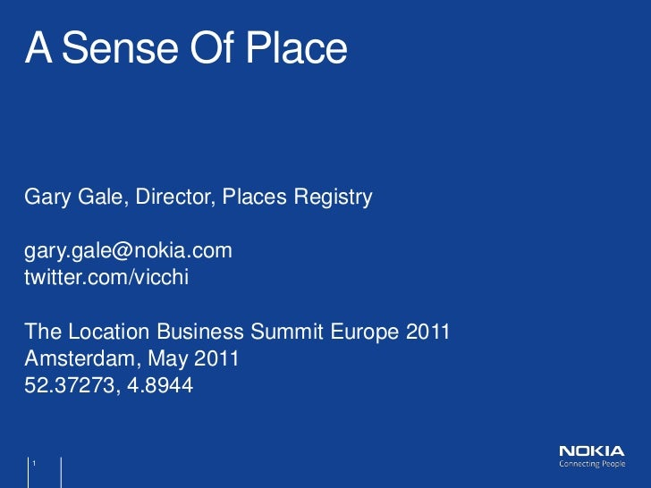 Gary Gale, Director, Places Registry<br />gary.gale@nokia.com<br />twitter.com/vicchi<br />The Location Business Summit Eu...