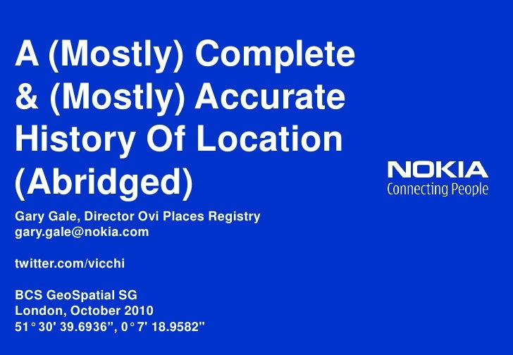 A (Mostly) Complete & (Mostly) Accurate History Of Location (Abridged)<br />Gary Gale, Director Ovi Places Registry<br />g...