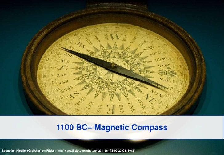 1100 BC– Magnetic Compass<br />Sebastian Niedlicj (Grabthar) on Flickr : http://www.flickr.com/photos/42311564@N00/2292118...