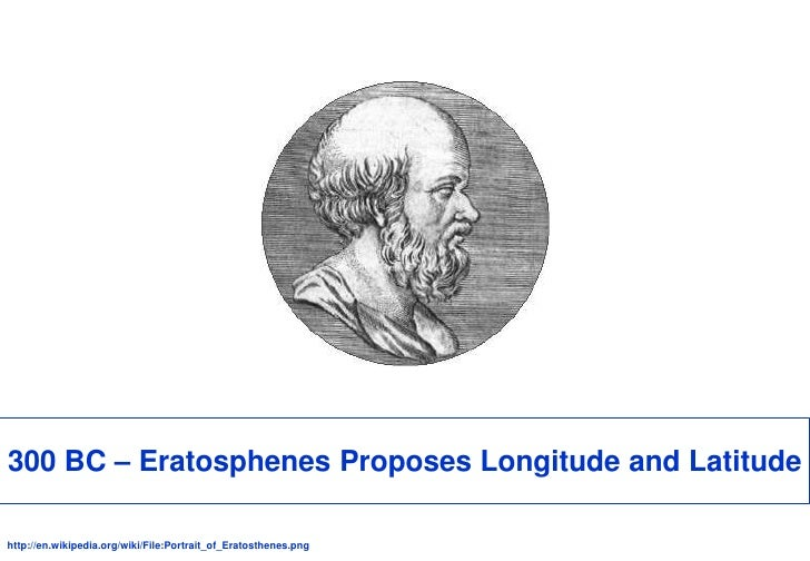 300 BC – Eratosphenes Proposes Longitude and Latitude<br />http://en.wikipedia.org/wiki/File:Portrait_of_Eratosthenes.png<...