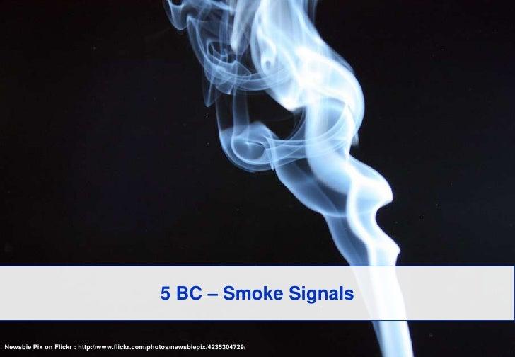 5 BC – Smoke Signals<br />Newsbie Pix on Flickr : http://www.flickr.com/photos/newsbiepix/4235304729/<br />