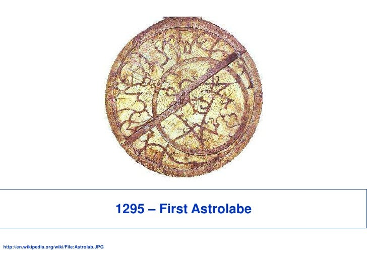 1295 – First Astrolabe<br />http://en.wikipedia.org/wiki/File:Astrolab.JPG<br />