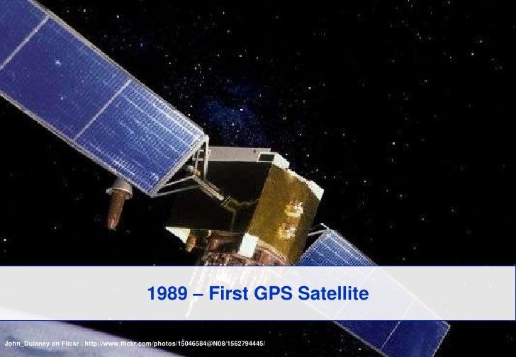 1989 – First GPS Satellite<br />John_Dulaneyon Flickr : http://www.flickr.com/photos/15046584@N08/1562794445/<br />