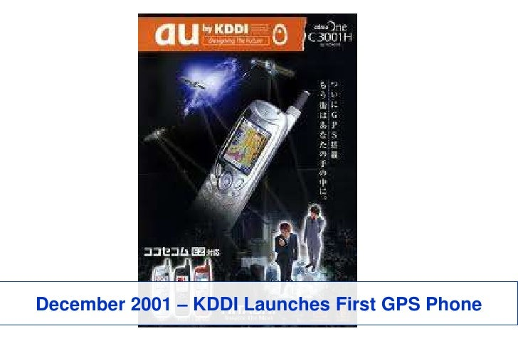 December 2001 – KDDI Launches First GPS Phone<br />