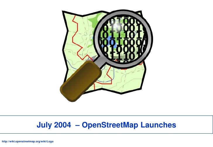 July 2004  – OpenStreetMap Launches<br />http://wiki.openstreetmap.org/wiki/Logo<br />
