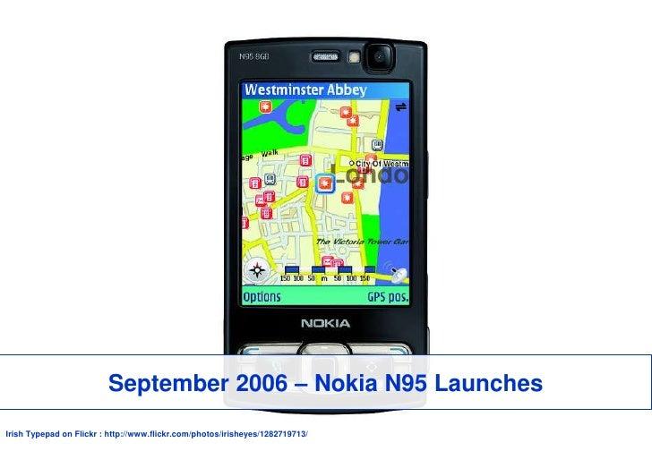 September 2006 – Nokia N95 Launches<br />Irish Typepad on Flickr: http://www.flickr.com/photos/irisheyes/1282719713/<br />