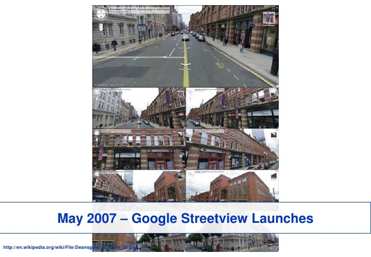 May 2007 – Google Streetview Launches<br />http://en.wikipedia.org/wiki/File:Deansgate_St_John_St.png<br />
