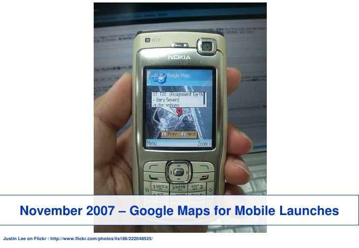 November 2007 – Google Maps for Mobile Launches<br />Justin Lee on Flickr: http://www.flickr.com/photos/lis186/222048525/<...