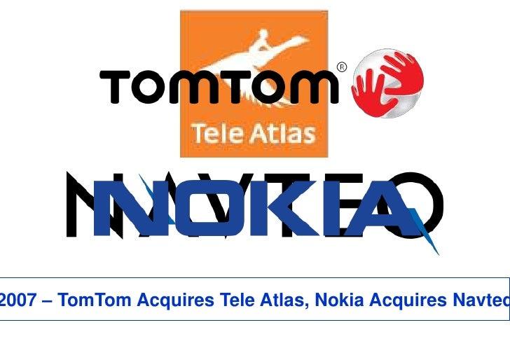 2007 – TomTom Acquires Tele Atlas, Nokia Acquires Navteq<br />