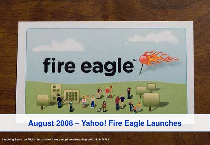 August 2008 – Yahoo! Fire Eagle Launches<br />Laughing Squid  on Flickr : http://www.flickr.com/photos/laughingsquid/23134...