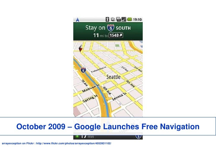 October 2009 – Google Launches Free Navigation<br />arrayexception on Flickr : http://www.flickr.com/photos/arrayexception...