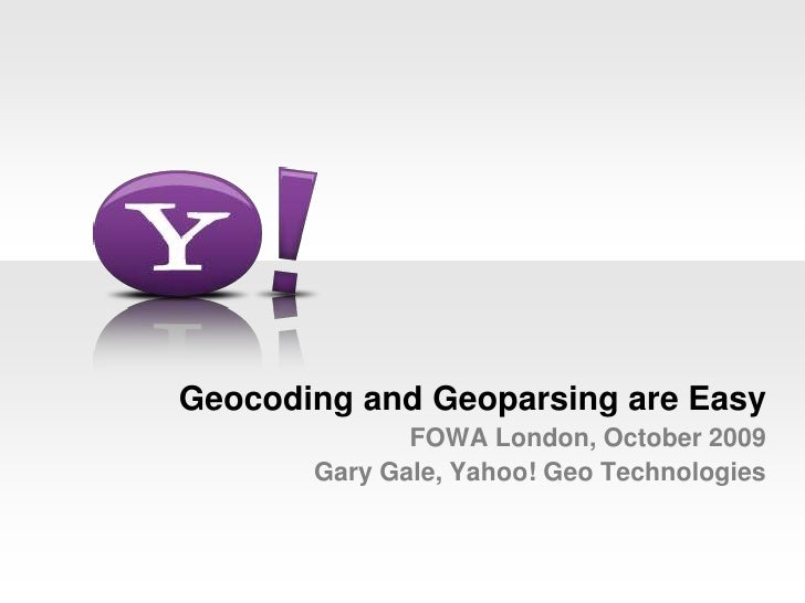 Geocoding and Geoparsing are EasyFOWA London, October 2009Gary Gale, Yahoo! Geo Technologies<br />