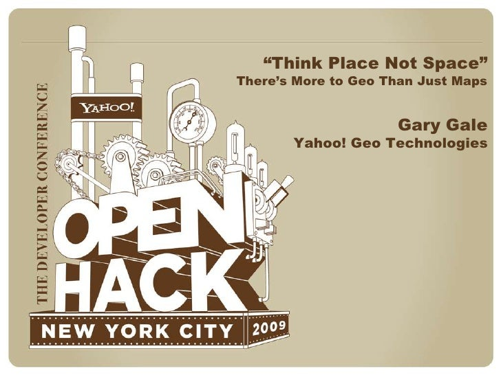 """""""Think Place Not Space""""There's More to Geo Than Just Maps<br />Gary Gale<br />Yahoo! Geo Technologies<br />"""