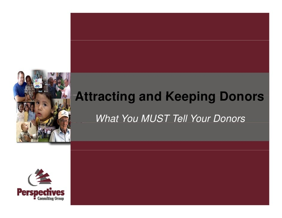 Attracting and Keeping Donors    What You MUST Tell Your Donors