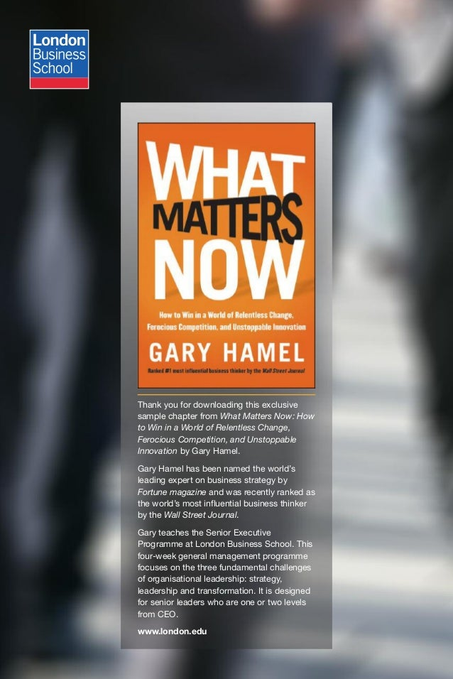 Thank you for downloading this exclusivesample chapter from What Matters Now: Howto Win in a World of Relentless Change,Fe...