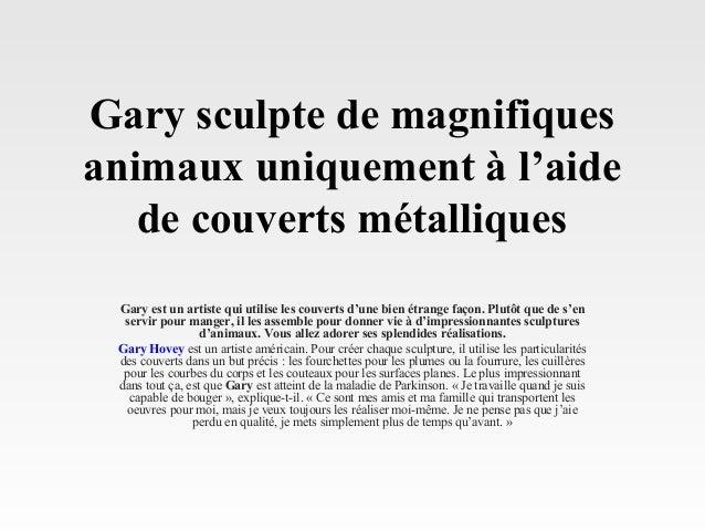 Gary sculpte de magnifiques animaux uniquement à l'aide de couverts métalliques Gary est un artiste qui utilise les couver...