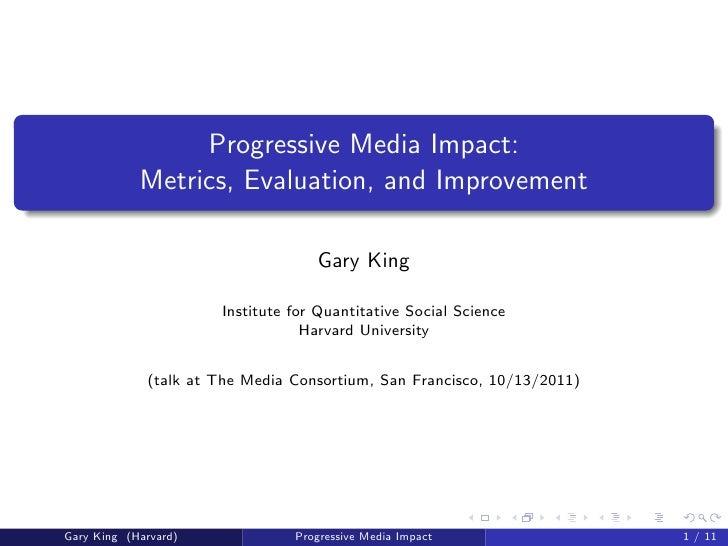 Progressive Media Impact:            Metrics, Evaluation, and Improvement                                   Gary King     ...