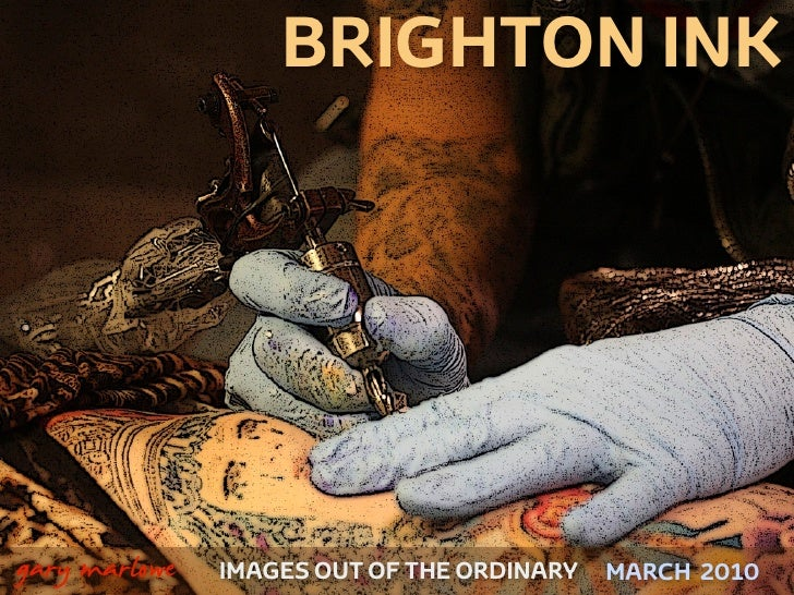 BRIGHTON INK     !        gary marlowe   IMAGES OUT OF THE ORDINARY   MARCH 2010