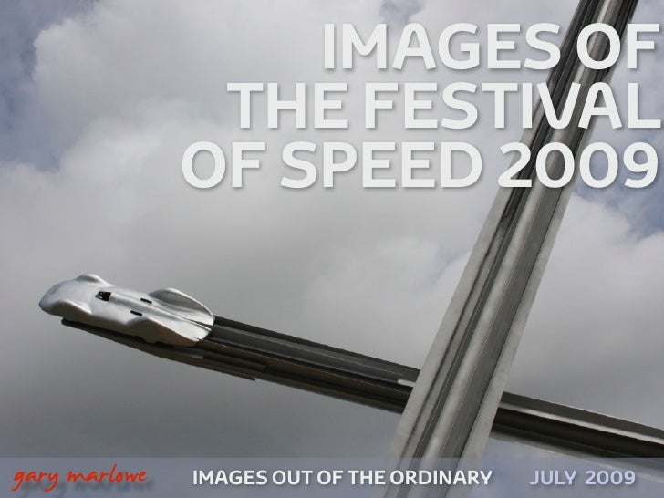 IMAGES OF                     THE FESTIVAL                    OF SPEED 2009    !        gary marlowe   IMAGES OUT OF THE O...