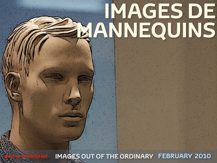 IMAGES DE                         MANNEQUINS    !        gary marlowe   IMAGES OUT OF THE ORDINARY FEBRUARY 2010
