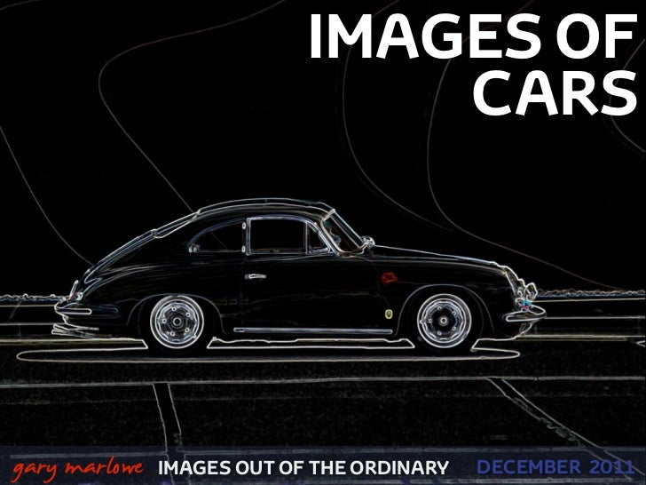 IMAGES OF                                    CARS    gary marlowe   IMAGES OUT OF THE ORDINARY   DECEMBER 2011