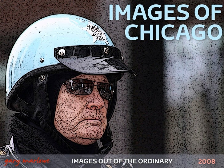 IMAGES OF                               CHICAGO    !        gary marlowe   IMAGES OUT OF THE ORDINARY   2008