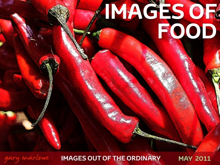 IMAGES OF                                   FOOD!    gary marlowe   IMAGES OUT OF THE ORDINARY   OCTOBER 2011