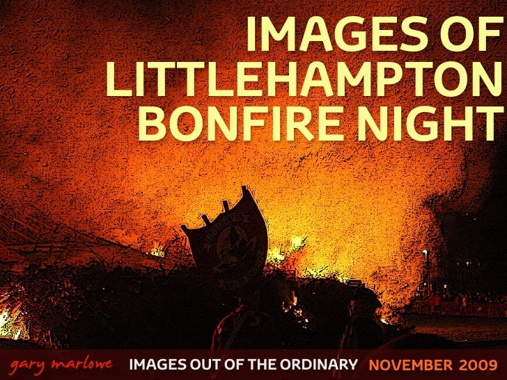 IMAGES OF               LITTLEHAMPTON                BONFIRE NIGHT    !        gary marlowe   IMAGES OUT OF THE ORDINARY N...