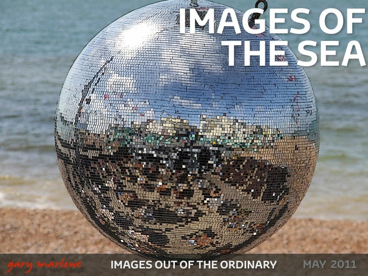 IMAGES OF                                 THE SEA    !        gary marlowe   IMAGES OUT OF THE ORDINARY MARCH 2010