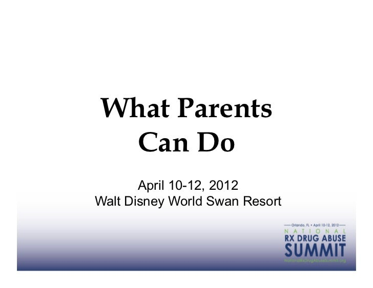 What Parents Can Do       April 10-12, 2012Walt Disney World Swan Resort