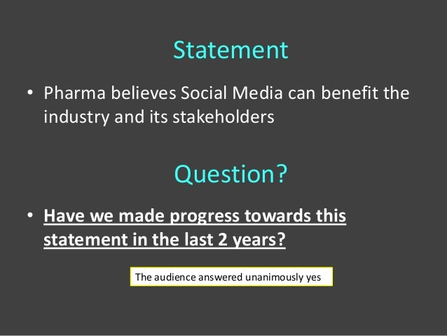 Statement• Pharma believes Social Media can benefit the  industry and its stakeholders                    Question?• Have ...