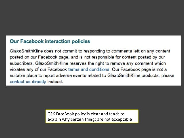 GSK FaceBook policy is clear and tends toexplain why certain things are not acceptable