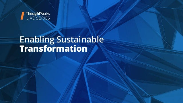 Enabling sustainable transformation- Gary O'Brien  (ThoughtWorks Live) Slide 2