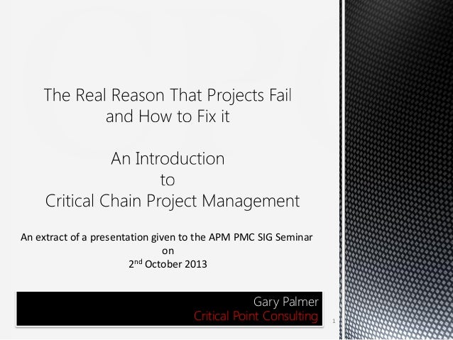 An extract of a presentation given to the APM PMC SIG Seminar on 2nd October 2013  Gary Palmer Critical Point Consulting  ...