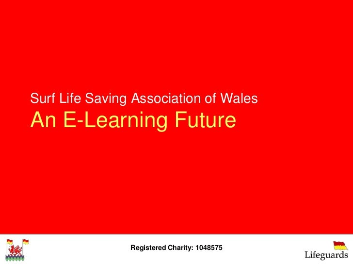 Surf Life Saving Association of WalesAn E-Learning Future                Registered Charity: 1048575