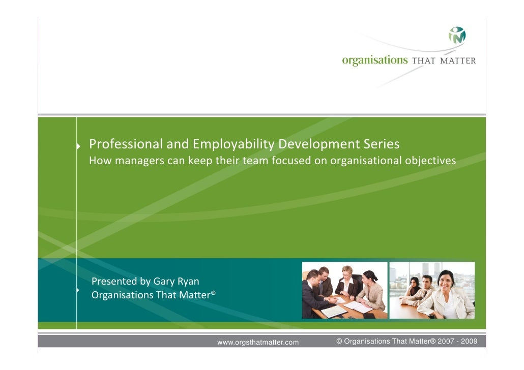 Professional and Employability Development Series How managers can keep their team focused on organisational objectives   ...