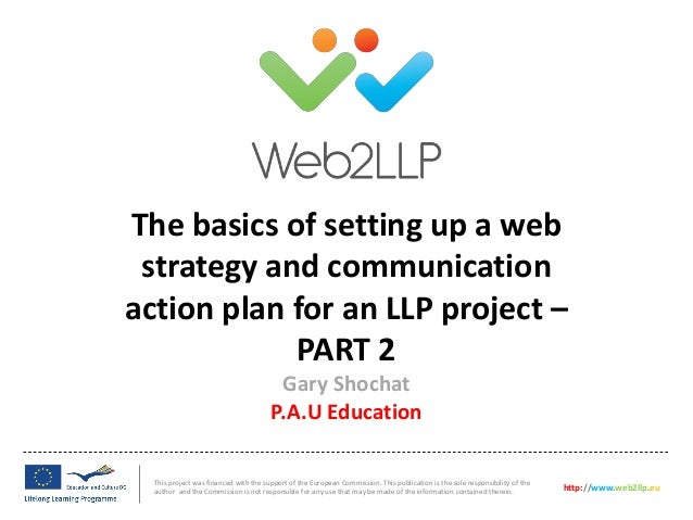 The basics of setting up a webstrategy and communicationaction plan for an LLP project –PART 2This project was financed wi...