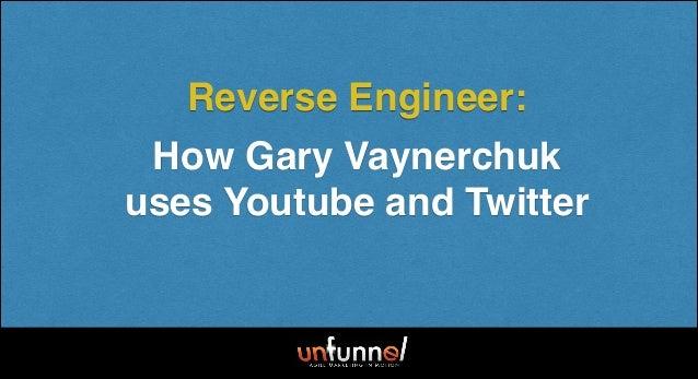 How Gary Vaynerchuk uses Youtube and Twitter Reverse Engineer: