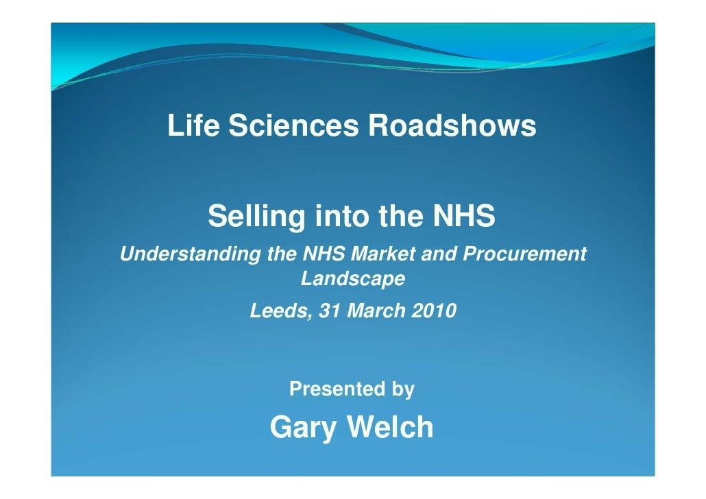 Life Sciences Roadshows           Selling into the NHS Understanding the NHS Market and Procurement                   Land...