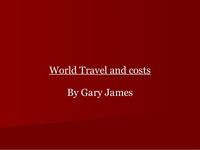 World Travel and costs By Gary James
