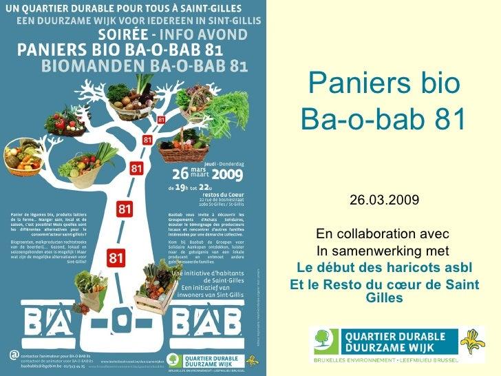 Paniers bio Ba-o-bab 81 26.03.2009 En collaboration avec  In samenwerking met  Le début des haricots asbl Et le Resto du c...