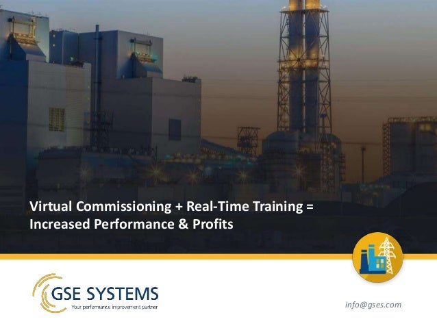 Virtual Commissioning + Real-Time Training = Increased Performance & Profits info@gses.com