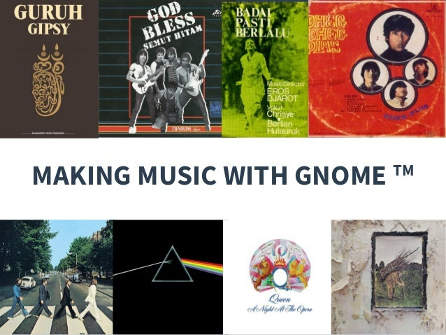 MAKING MUSIC WITH GNOME TM