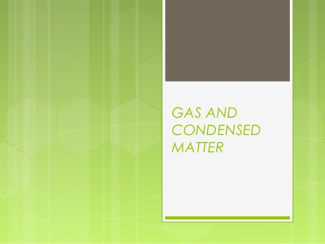 GAS AND CONDENSED MATTER