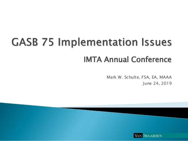 IMTA Annual Conference Mark W. Schulte, FSA, EA, MAAA June 24, 2019