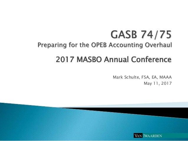 2017 MASBO Annual Conference Mark Schulte, FSA, EA, MAAA May 11, 2017
