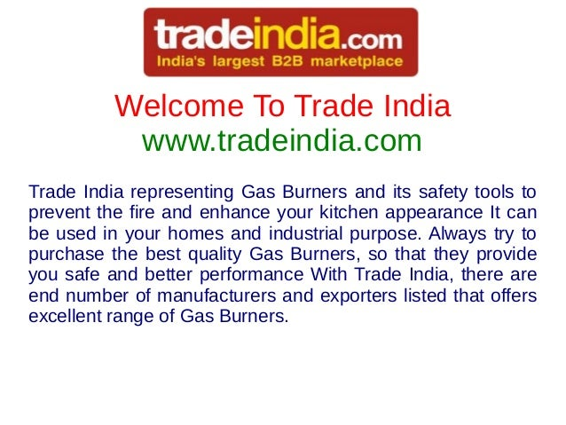 Welcome To Trade India www.tradeindia.com Trade India representing Gas Burners and its safety tools to prevent the fire an...