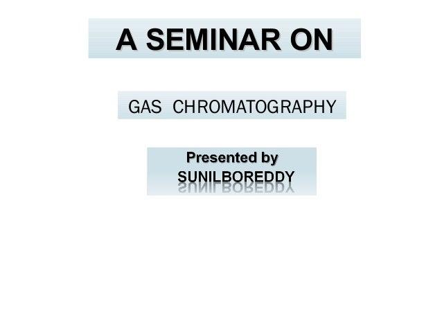 GAS CHROMATOGRAPHY A SEMINAR ONA SEMINAR ON