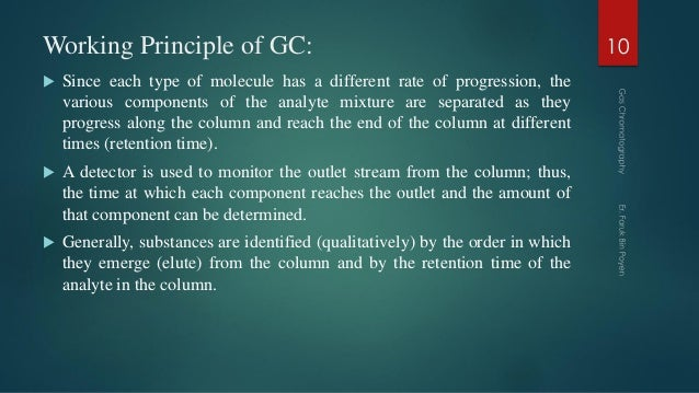 Working Principle of GC:  Since each type of molecule has a different rate of progression, the various components of the ...
